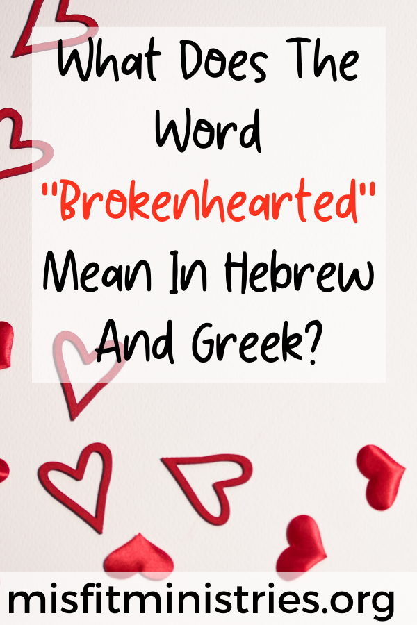 What does the word brokenhearted mean in Hebrew and Greek?