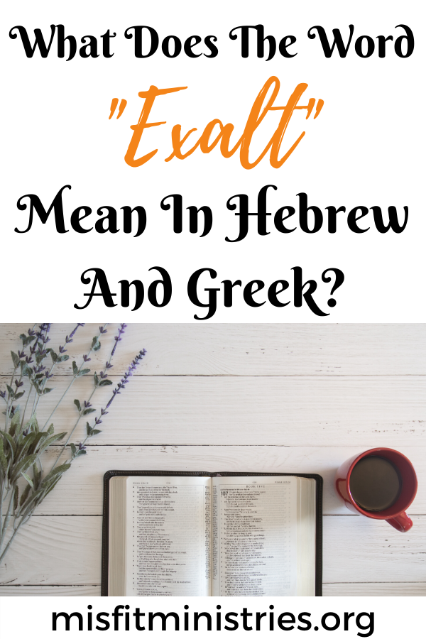 What does the word exalt mean in Hebrew and Greek?
