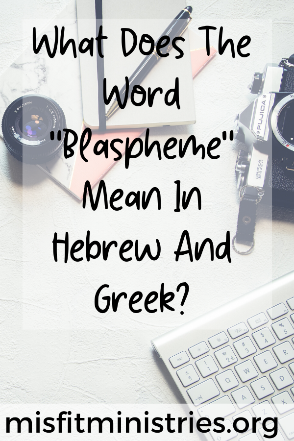 What does the word blaspheme mean in Hebrew and Greek?