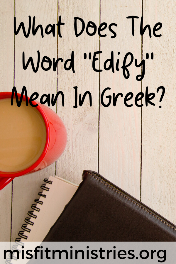 What does the word 'edify' mean in Greek?
