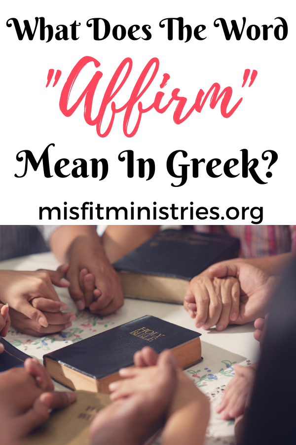 What does the word 'affirm' mean in Greek?