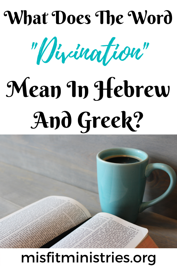 What does the word divination mean in Hebrew and Greek?