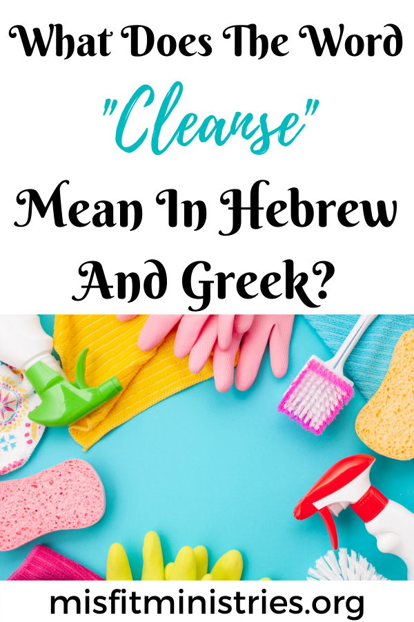 What does the word cleanse mean in Hebrew and Greek?
