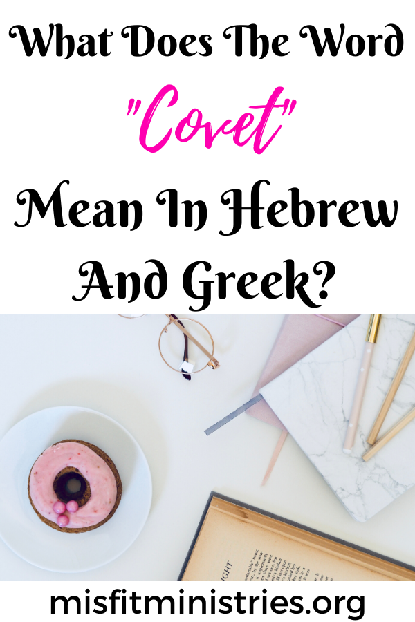 What does the word covet mean in Hebrew and Greek?