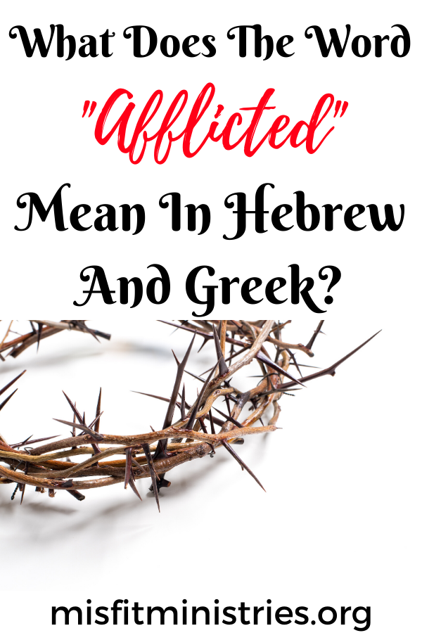 What does the word afflicted mean in Hebrew and Greek?
