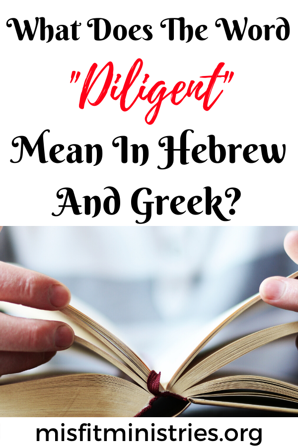 What does the word diligent mean in Hebrew and Greek?