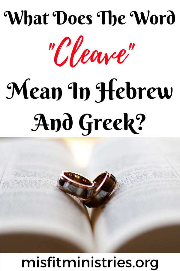 What does the word cleave mean in Hebrew and Greek?