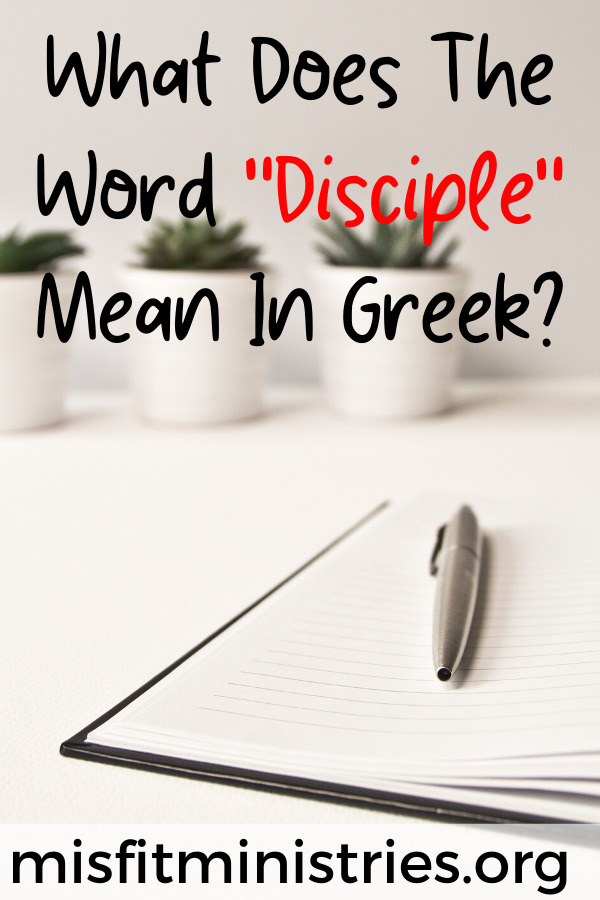 What Does The Word Disciple Mean In Greek?