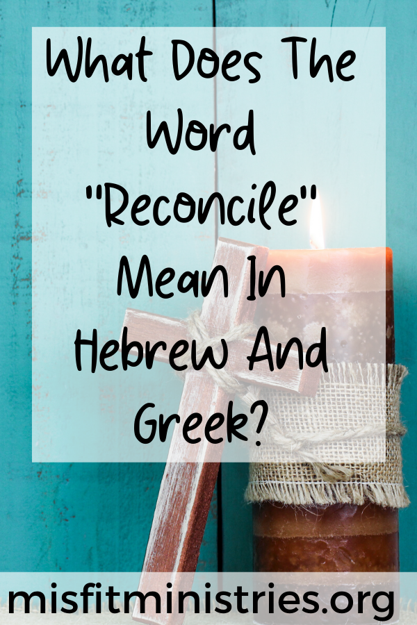 """What Does The Word """"Reconcile"""" Mean In Hebrew And Greek?"""