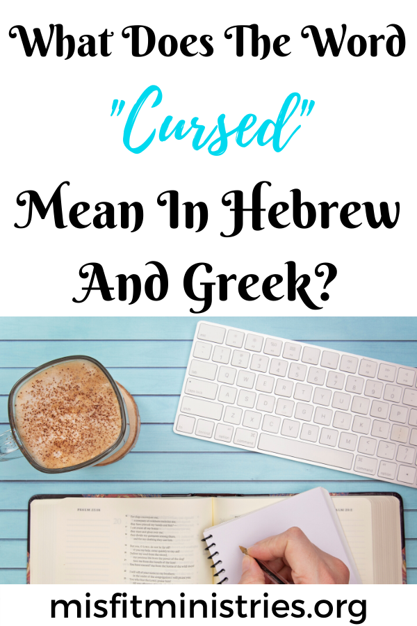 What does the word cursed mean in Hebrew and Greek?