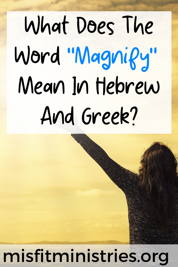 What does the word magnify mean in Hebrew and Greek?