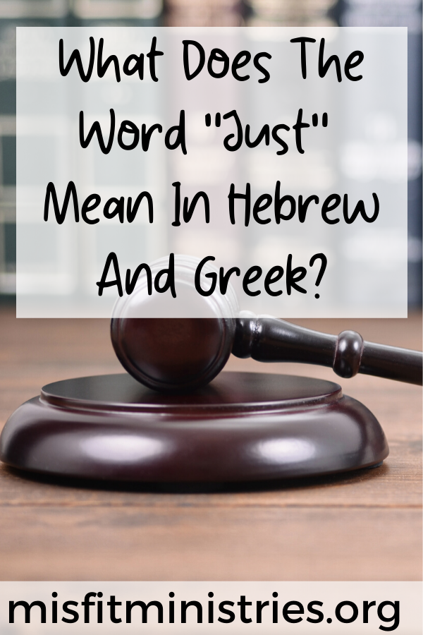What does the word just mean in Hebrew and Greek?