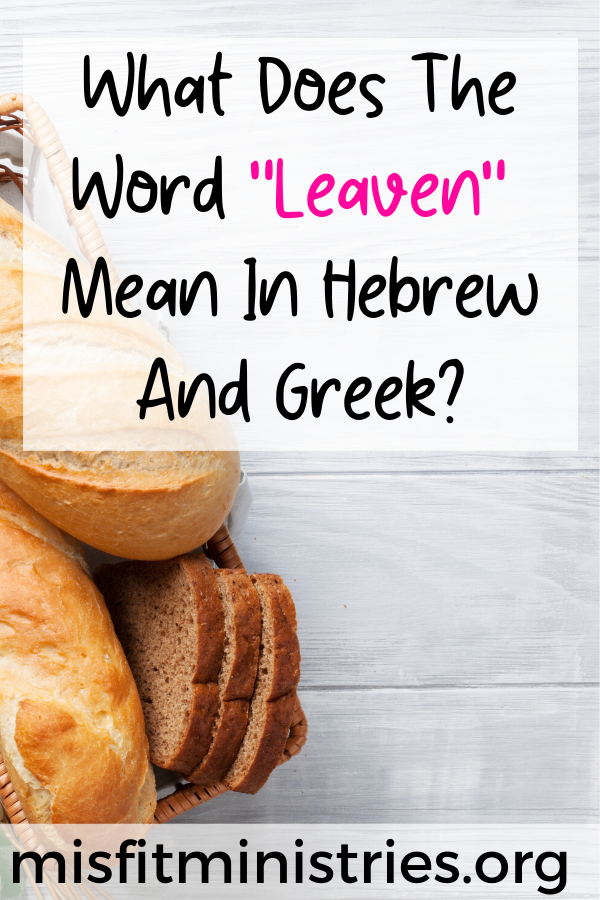 What does the word leaven mean in Hebrew and Greek?