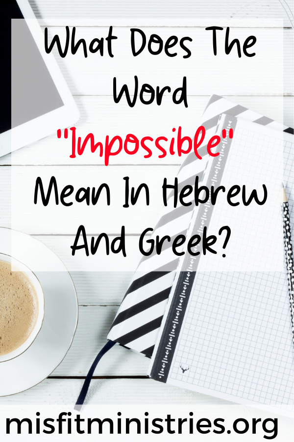 What does the word impossible mean in Hebrew and Greek?
