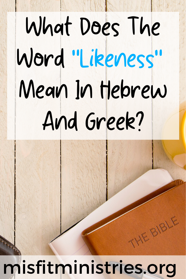 What does the word likeness mean in Hebrew and Greek?