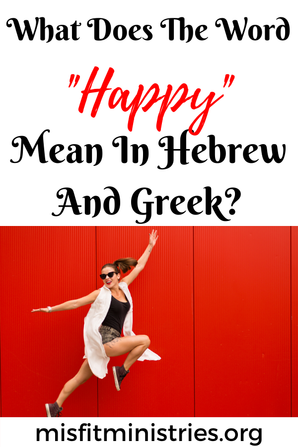 What does the word happy mean in Hebrew and Greek?