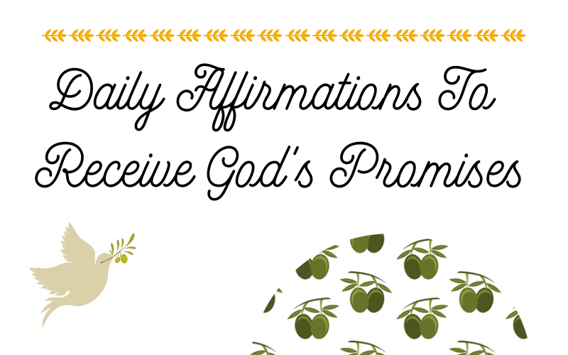 Daily Affirmations To Claim God's Promises Over Your Life