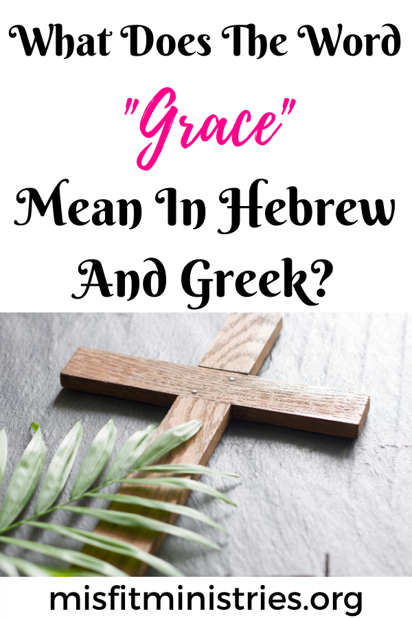 What does the word grace mean in Hebrew and Greek?