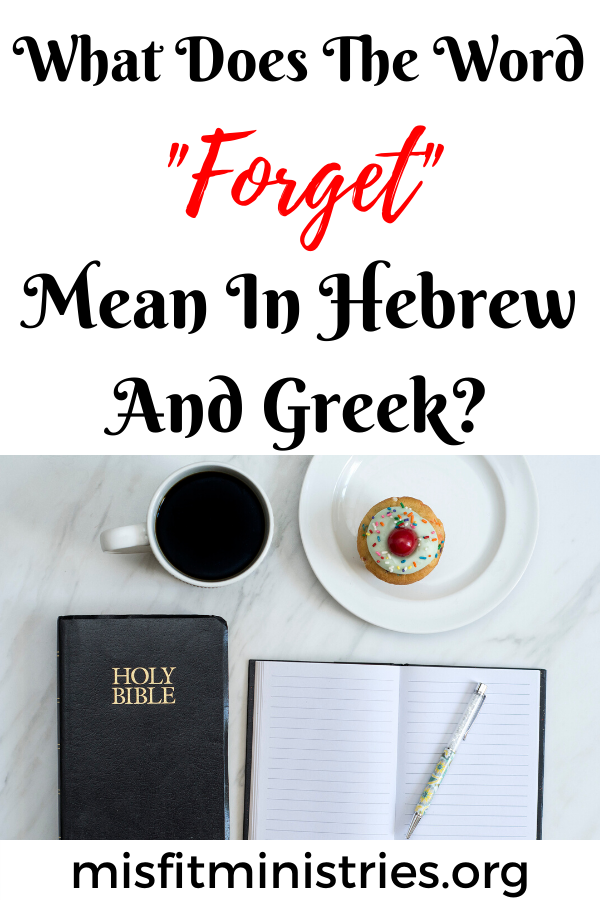 What does the word forget mean in Hebrew and Greek?