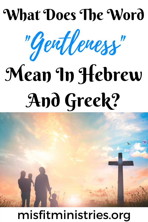 What does the word gentleness mean in Hebrew and Greek?