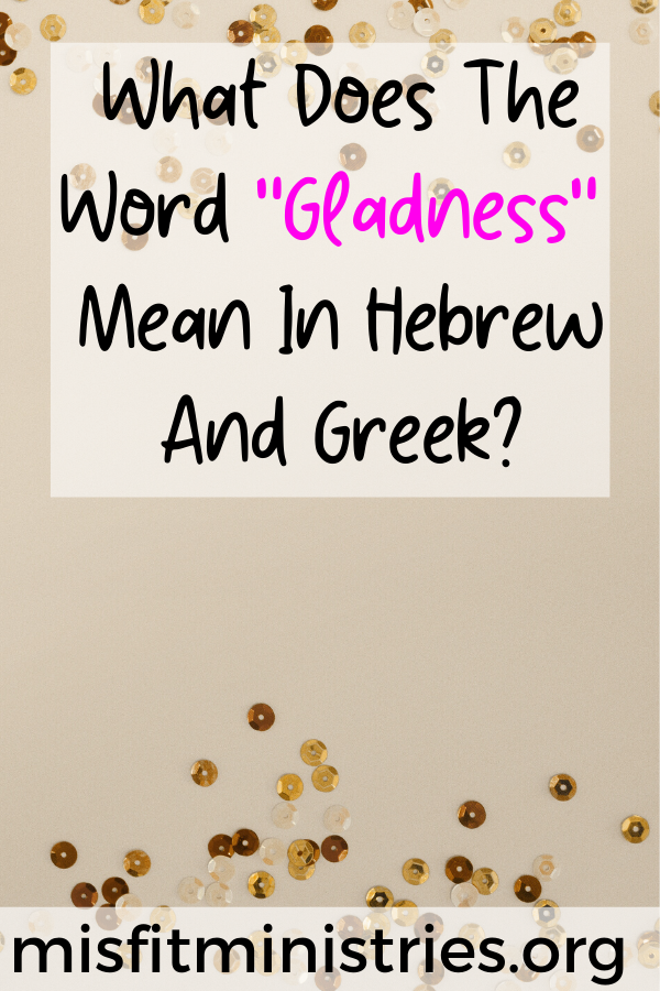 What does the word gladness mean in Hebrew and Greek?