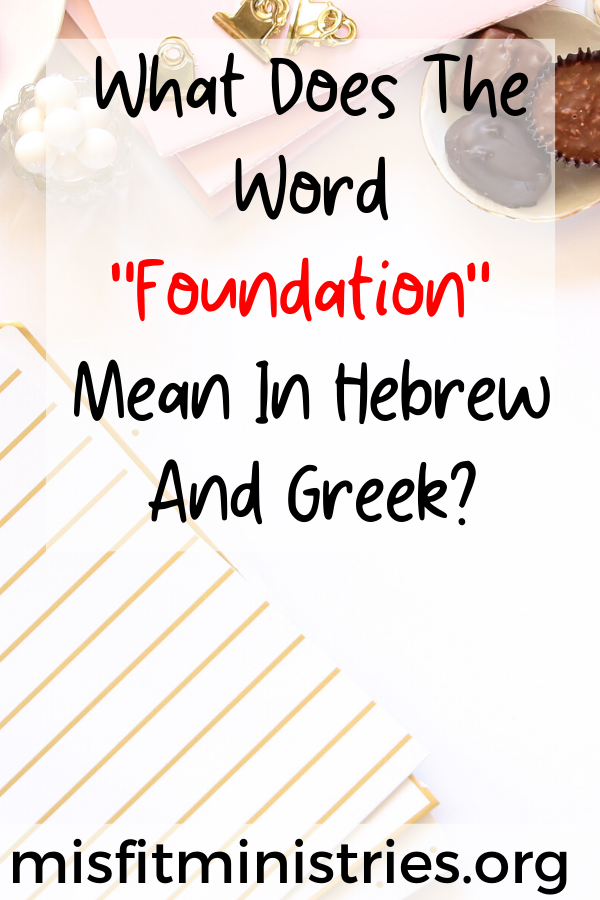What does the word foundation mean in Hebrew and Greek?
