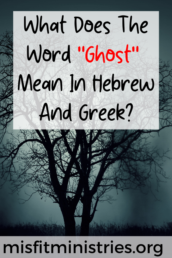 What does the word ghost mean in Hebrew and Greek?