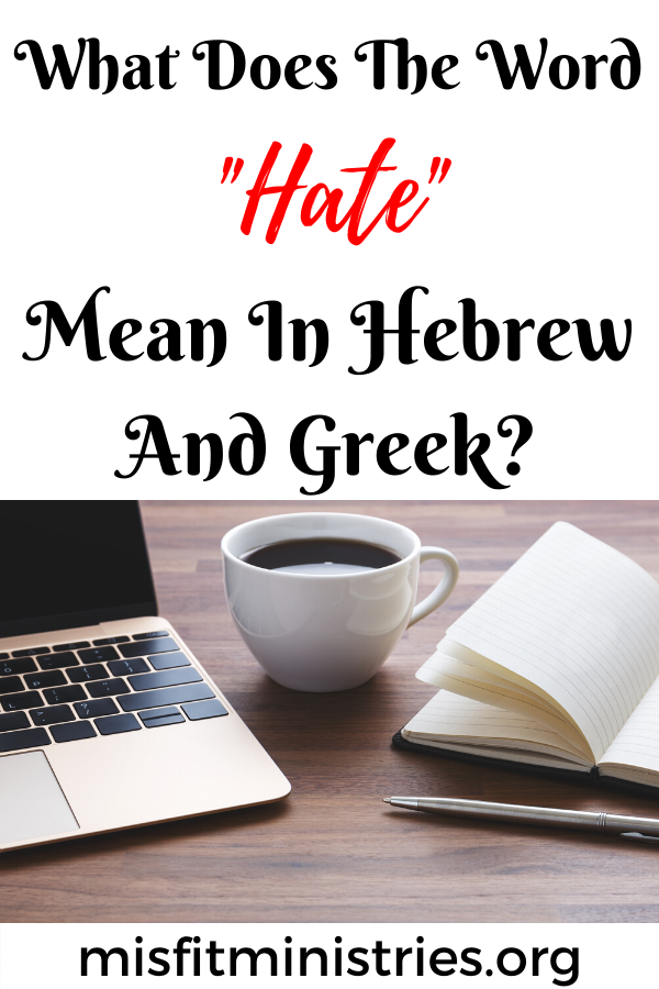What does the word hate mean in Hebrew and Greek?