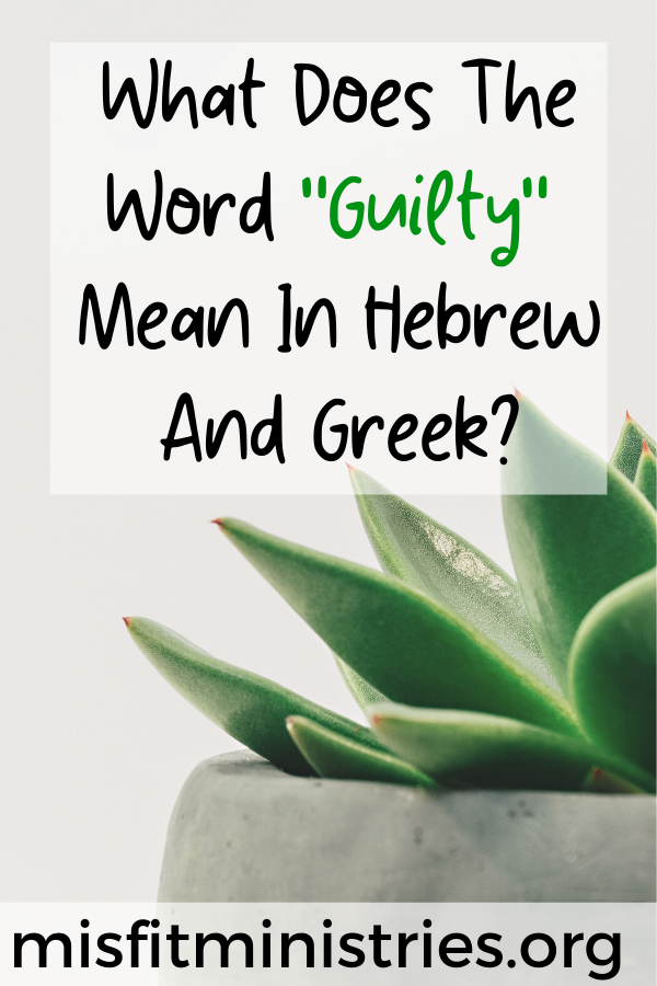 What does the word guilty mean in Hebrew and Greek?