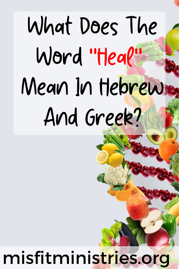 What does the word heal mean in Hebrew and Greek?