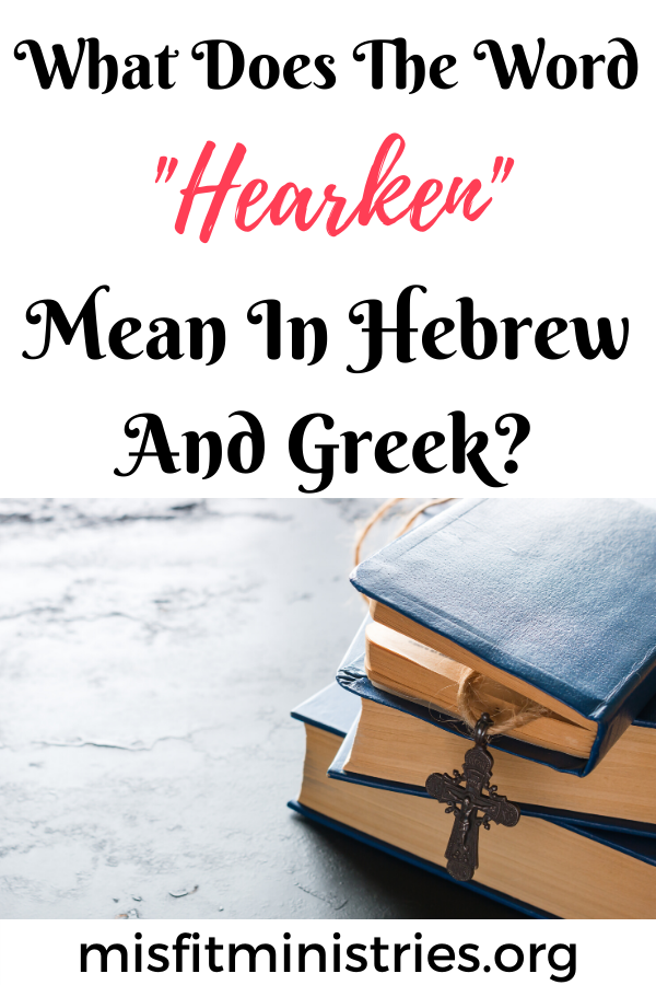 What does the word hearken mean in Hebrew and Greek?