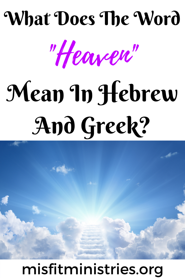 What does the word heaven mean in Hebrew and Greek?