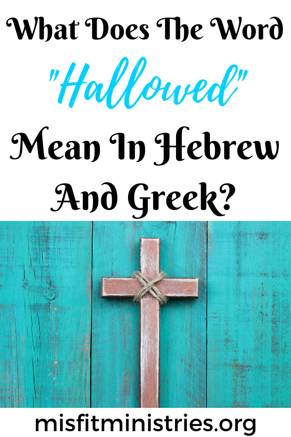 What does the word hallowed mean in Hebrew and Greek?