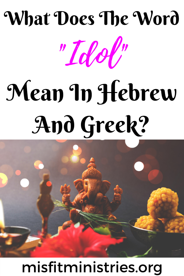 What does the word idol mean in Hebrew and Greek?