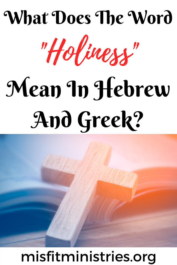 What does the word holiness mean in Hebrew and Greek?