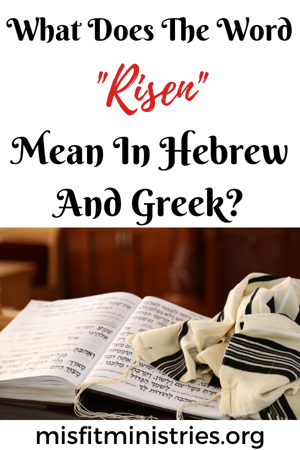 What does the word risen mean in Hebrew and Greek?