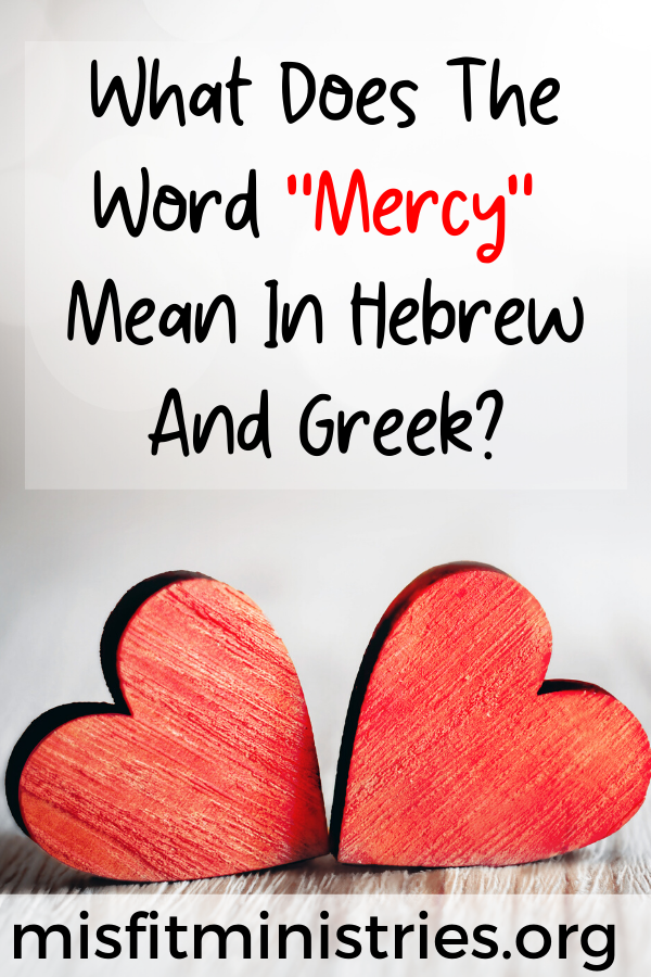 What does the word mercy mean in Hebrew and Greek?