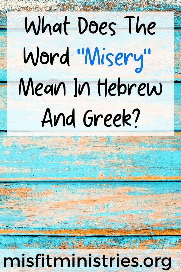 What does the word misery mean in Hebrew and Greek?