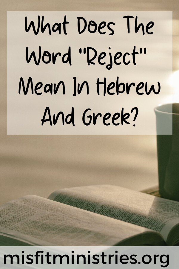 What does the word reject mean in Hebrew and Greek?