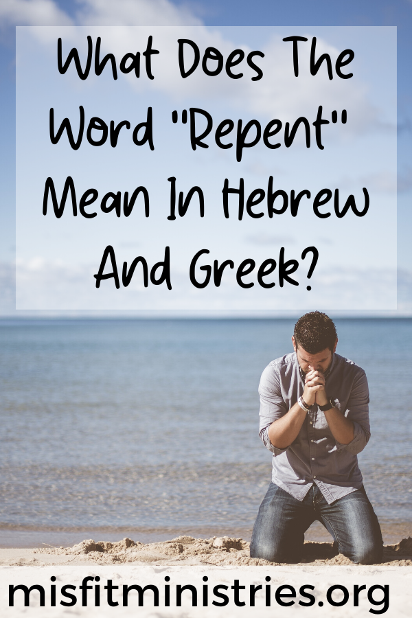 What does the word repent mean in Hebrew and Greek?