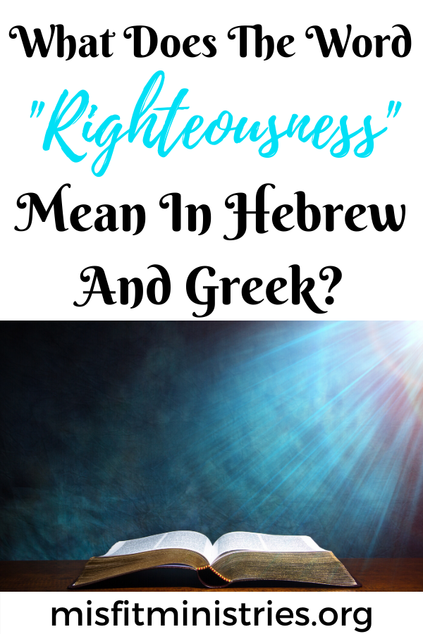 What does the word righteousness mean in Hebrew and Greek?