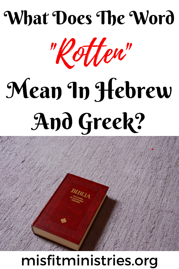 What does the word rotten mean in Hebrew and Greek?