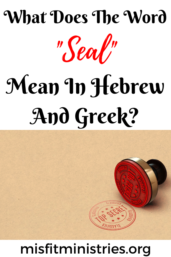 What does the word seal mean in Hebrew and Greek?