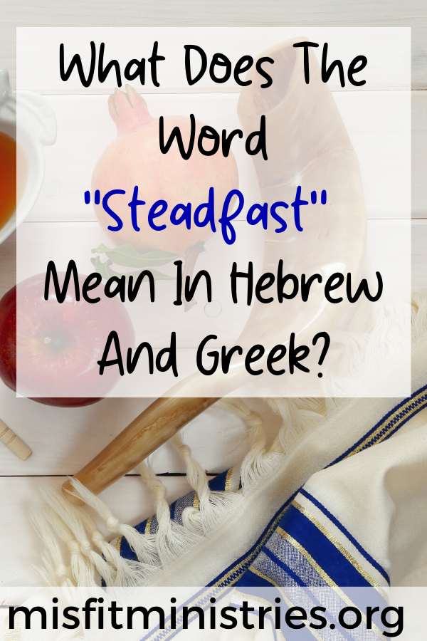 What does the word steadfast mean in Hebrew and Greek?