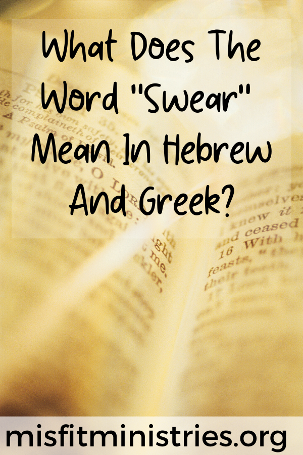 What does the word swear mean in Hebrew and Greek?