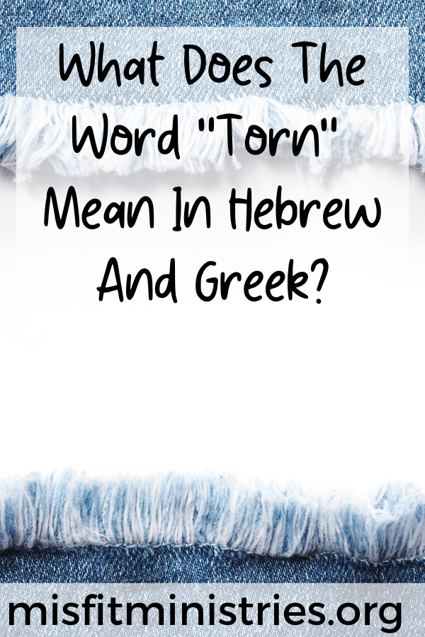 What does the word torn mean in Hebrew and Greek?