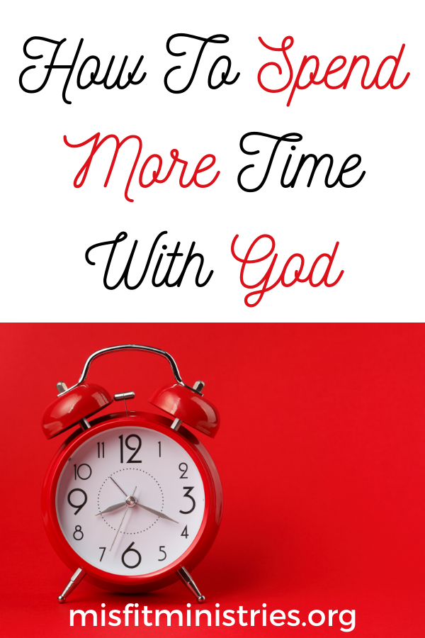how to spend more time with God