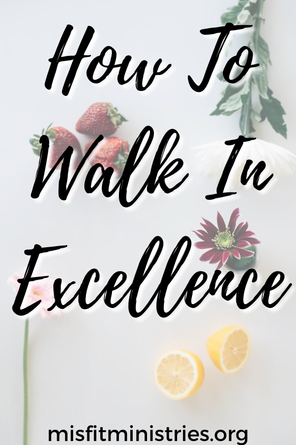 How to walk in excellence