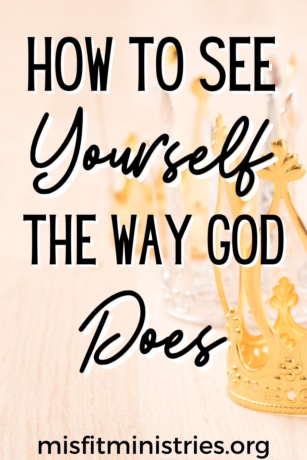 How To See Yourself The Way God Does