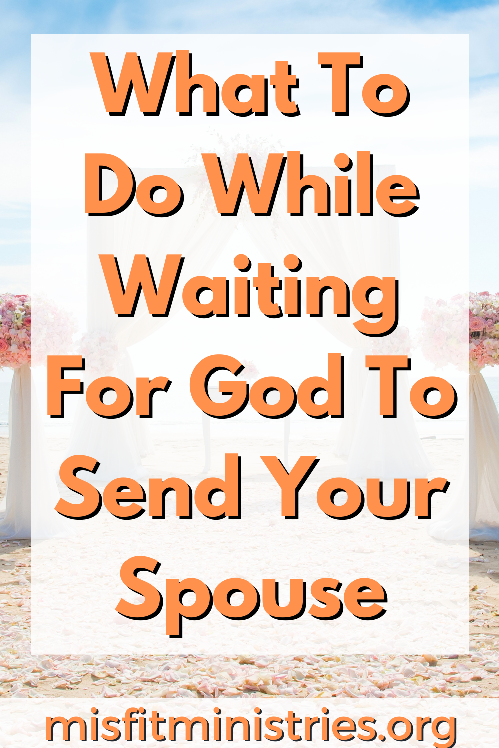 What Do You Do While Waiting For God To Send Your Spouse
